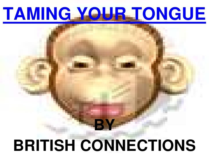 TAMING YOUR TONGUE<br />BY<br />BRITISH CONNECTIONS<br />