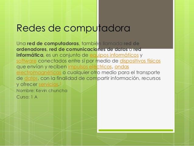 Redes de computadora Una red de computadoras, también llamada red de ordenadores, red de comunicaciones de datos o red inf...