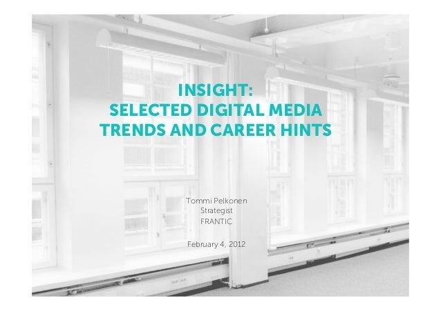 INSIGHT: SELECTED DIGITAL MEDIATRENDS AND CAREER HINTS        Tommi Pelkonen           Strategist           FRANTIC       ...