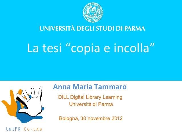 """UNIPoRtal      La tesi """"copia e incolla""""               Anna Maria Tammaro                DILL Digital Library Learning    ..."""