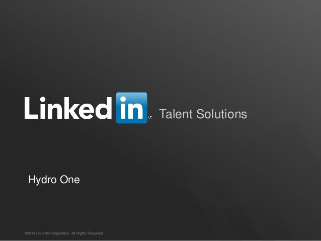 Talent Solutions©2013 LinkedIn Corporation. All Rights Reserved.Hydro One