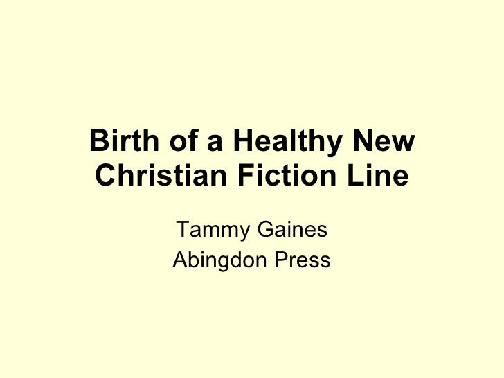 Tammy Gaines - Industry Case Study: The Birth of a Healthy New Christian Fiction Line
