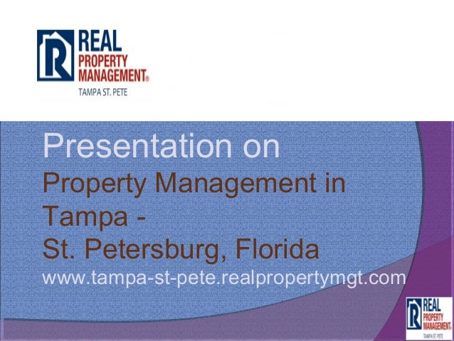 Presentation onProperty Management inTampa -St. Petersburg, Floridawww.tampa-st-pete.realpropertymgt.com