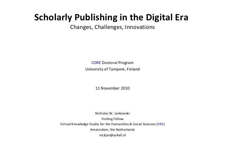 Scholarly Publishing in the Digital Era  Changes, Challenges, Innovations <ul><li>CORE  Doctoral Program </li></ul><ul><li...