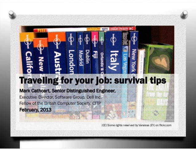 Traveling for your job: survival tips Mark Cathcart, Senior Distinguished Engineer, Executive Director, Software Group, De...