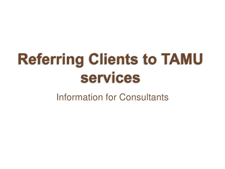 Referring Clients to TAMU services<br />Information for Consultants<br />