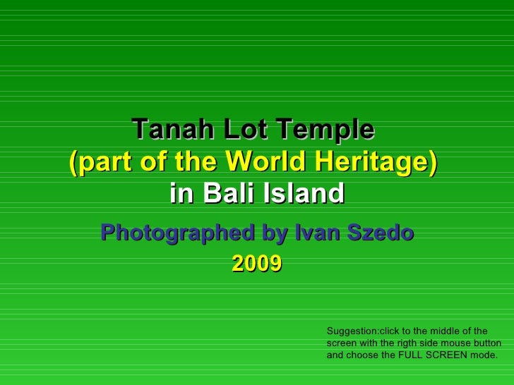 Tanah Lot Temple   (part of the World Heritage)  in   Bali Island Photographed by Ivan Szedo 2009 Suggestion:click to the ...