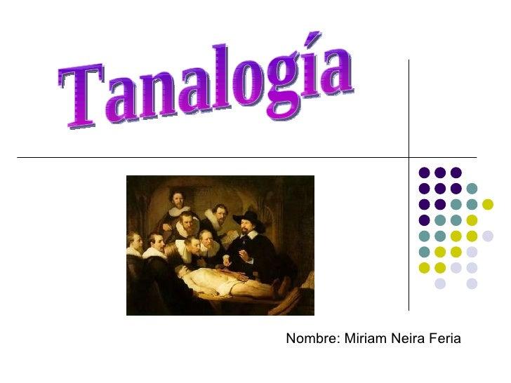 Nombre: Miriam Neira Feria Tanalogía