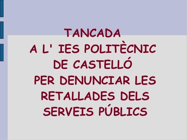 TANCADA  A L' IES POLITÈCNIC  DE CASTELLÓ  PER DENUNCIAR LES RETALLADES DELS SERVEIS PÚBLICS
