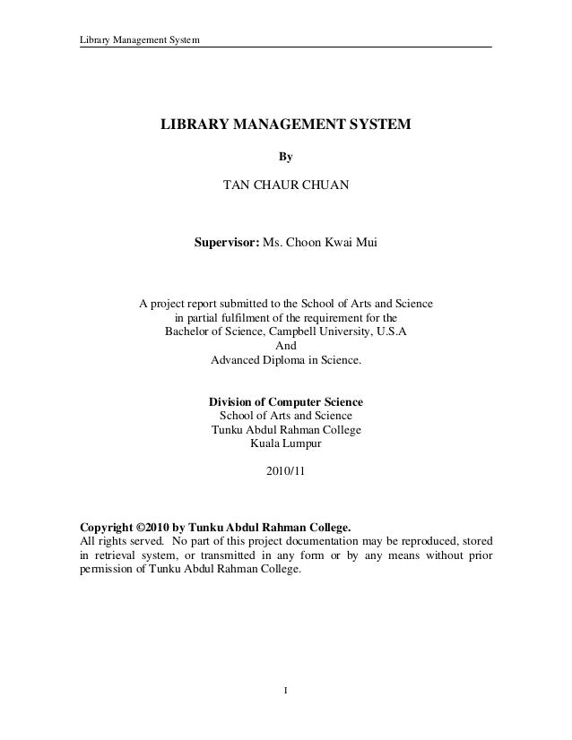 Library Management System 	 	 I LIBRARY MANAGEMENT SYSTEM By TAN CHAUR CHUAN Supervisor: Ms. Choon Kwai Mui A project repo...