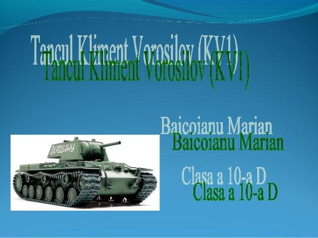 Carul de luptă Kliment Voroșilov(KV) a fost un tanc greu sovietic,denumit după ComisarulPoporului pentru Apărare șipolitic...