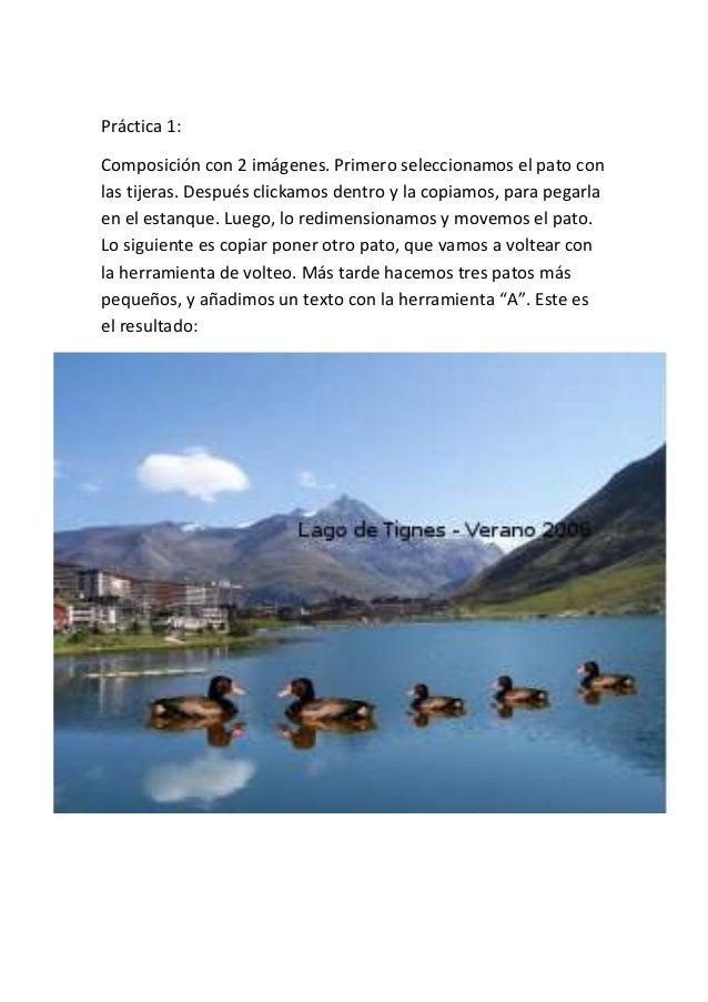 Práctica 1:Composición con 2 imágenes. Primero seleccionamos el pato conlas tijeras. Después clickamos dentro y la copiamo...