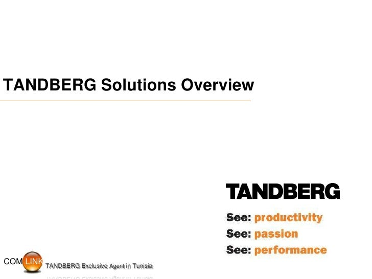 TANDBERG Solutions Overview     COM LINK TANDBERG Exclusive Agent in Tunisia