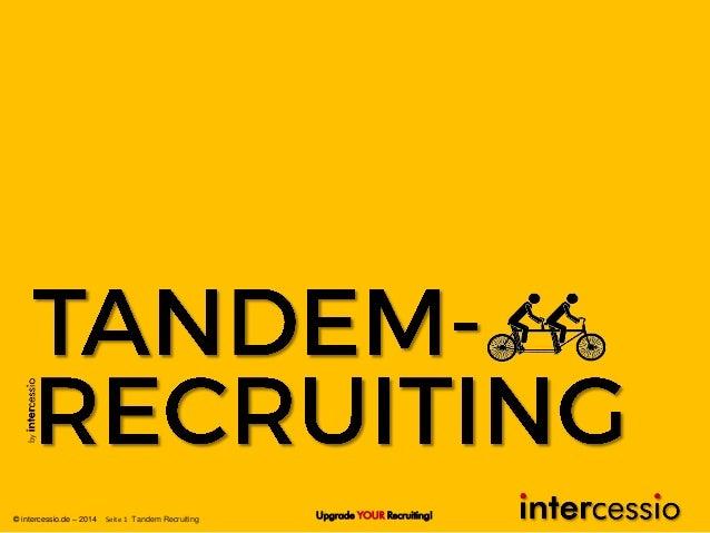by Upgrade YOUR Recruiting!© intercessio.de – 2014 Seite 1 Tandem Recruiting