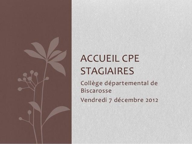 ACCUEIL CPE STAGIAIRES Collège départemental de Biscarosse Vendredi 7 décembre 2012