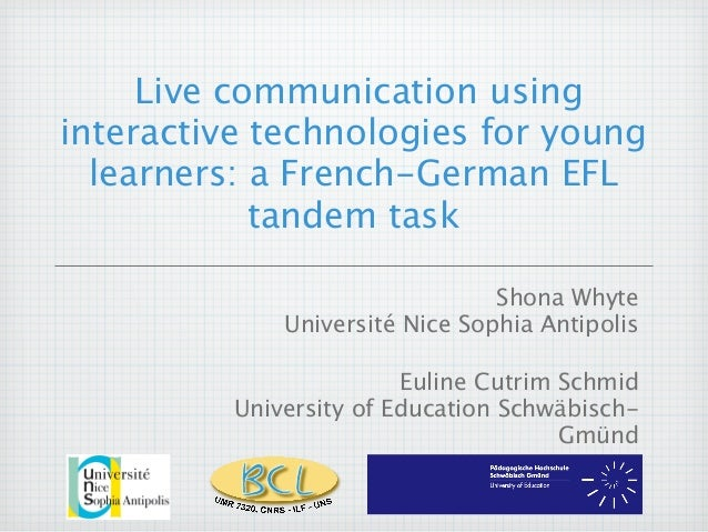 Live communication using interactive technologies for young learners: a French-German EFL tandem task Shona Whyte Universi...