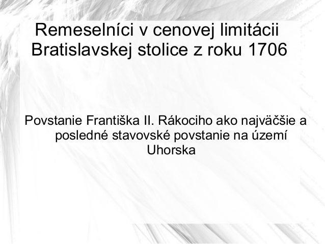 Remeselníci v cenovej limitácii Bratislavskej stolice z roku 1706Povstanie Františka II. Rákociho ako najväčšie a    posle...