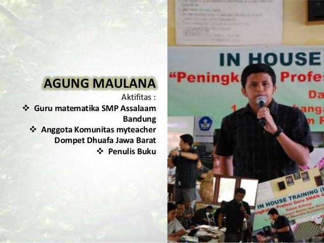 Agung Maulana © 2012     AGUNG MAULANA                       Aktifitas : Guru matematika SMP Assalaam                    ...