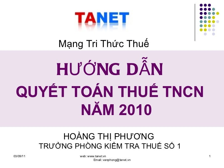 03/09/11 web: www.tanet.vn  Email: vanphong@tanet.vn HƯỚNG DẪN   QUYẾT TOÁN THUẾ TNCN  NĂM 2010 Mạng Tri Thức Thuế HOÀNG T...