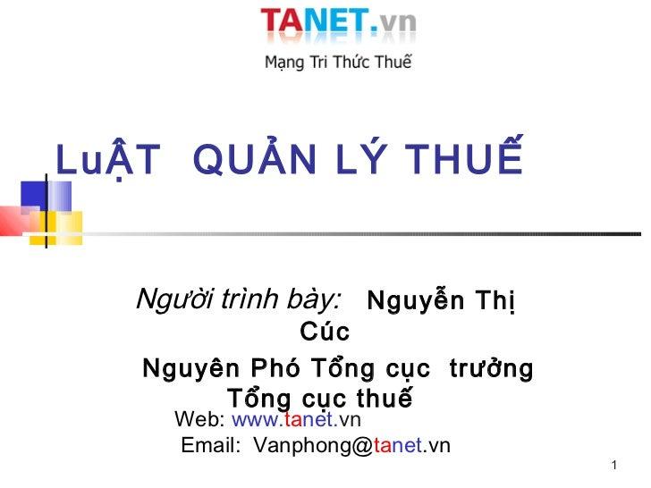 LuẬT QUẢN LÝ THUẾ  Người trình bày: Nguyễn Thị             Cúc   Nguyên Phó Tổng cục trưởng        Tổng cục thuế     Web: ...