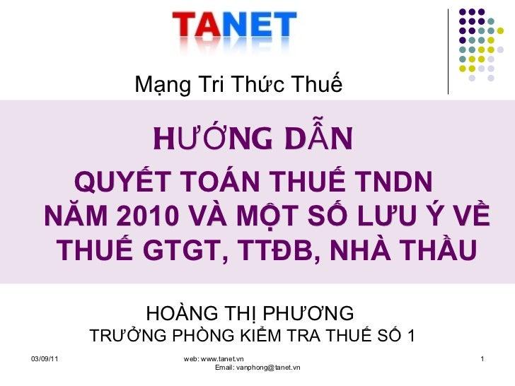 03/09/11 web: www.tanet.vn  Email: vanphong@tanet.vn HƯỚNG DẪN   QUYẾT TOÁN THUẾ TNDN  NĂM 2010 VÀ MỘT SỐ LƯU Ý VỀ THUẾ GT...