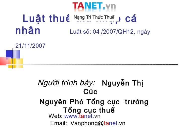 Luật thuế thu nhập cánhân      Luật số: 04 /2007/QH12, ngày21/11/2007       Người trình bày: Nguyễn Thị                  C...