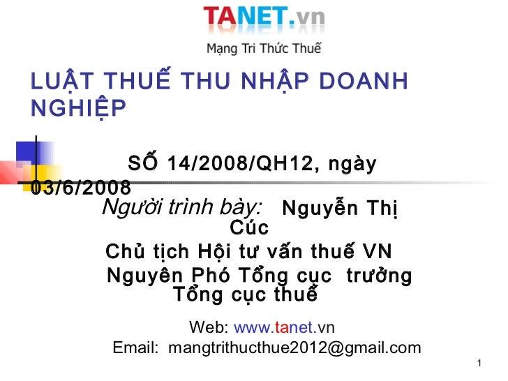 LUẬT THUẾ THU NHẬP DOANHNGHIỆP         SỐ 14/2008/QH12, ngày03/6/2008      Người trình bày: Nguyễn Thị                   C...
