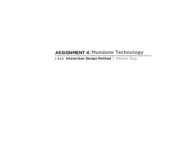 ASSIGNMENT 4| Mundane Technology I 543 Interaction Design Method | Melissa Tang