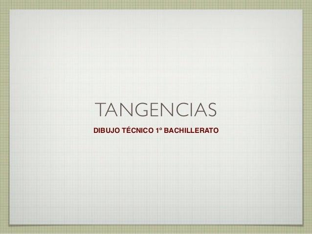 TANGENCIAS DIBUJO TÉCNICO 1º BACHILLERATO