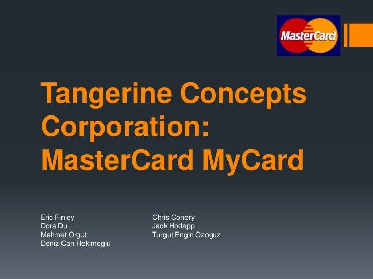 Tangerine ConceptsCorporation:MasterCard MyCardEric Finley           Chris ConeryDora Du               Jack HodappMehmet O...