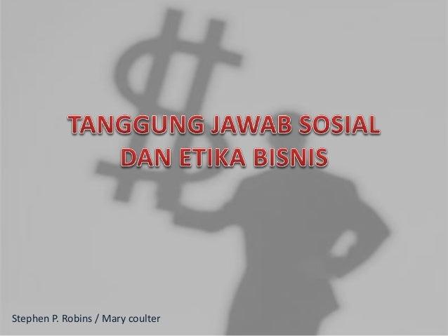 tanggung jawab sosial dan etika Etika bisnis sabtu tanggung jawab ekonomis dan sosial tanggung jawab sosial perusahaan adalah tanggung jawabnya terhadap masyarakat di luar tanggung jawab ekonomis.