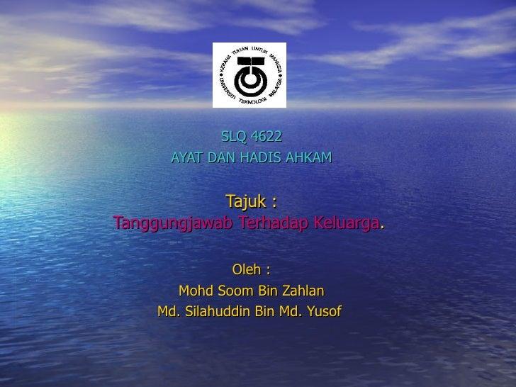 SLQ 4622 AYAT DAN HADIS AHKAM Tajuk : Tanggungjawab Terhadap Keluarga .   Oleh : Mohd Soom Bin Zahlan Md. Silahuddin Bin M...
