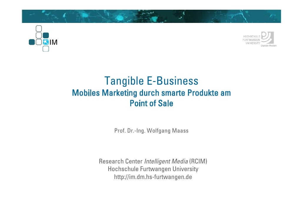 Tangible E-Business Mobiles Marketing durch smarte Produkte am                Point of Sale               Prof. Dr.-Ing. W...