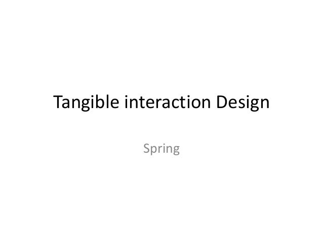Tangible interaction Design Spring