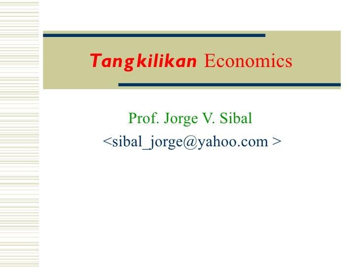 Tang kilikan Economics     Prof. Jorge V. Sibal <sibal_jorge@yahoo.com >