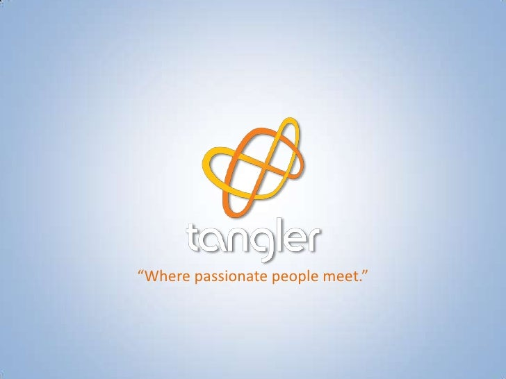 """""""Where passionate people meet.""""<br />"""