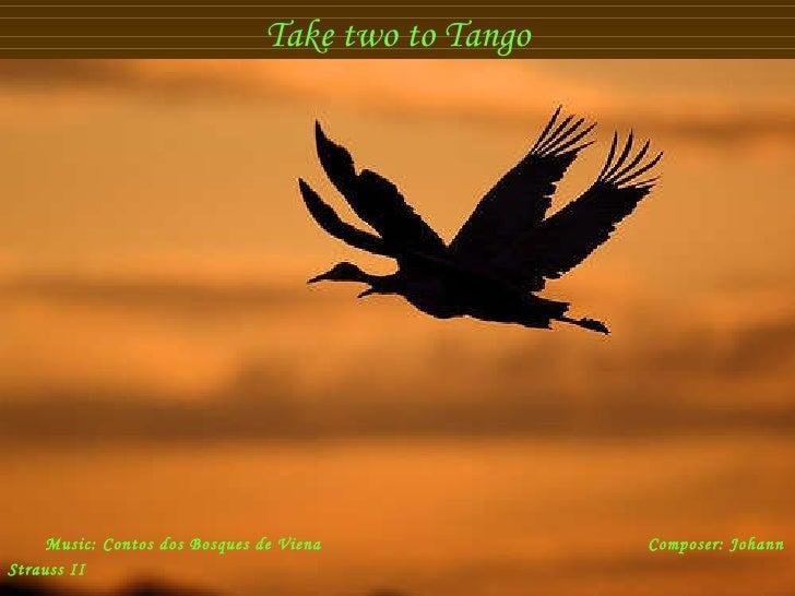 Take two to Tango Music:  Contos dos  B osques de Viena     Composer:  Johann Straus s II