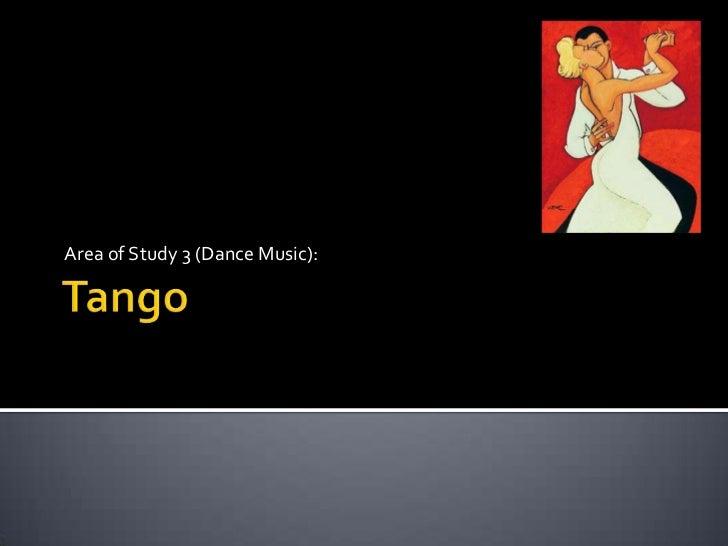 Tango<br />Area of Study 3 (Dance Music):<br />