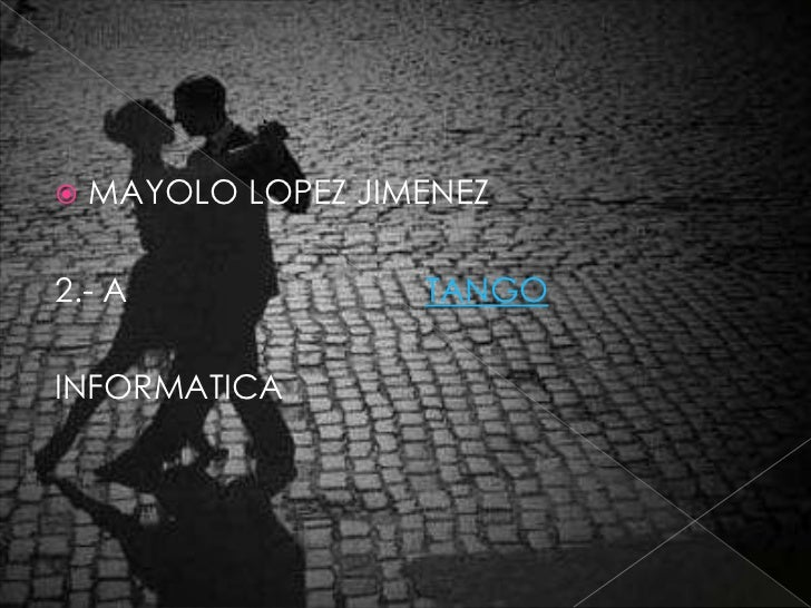 MAYOLO LOPEZ JIMENEZ<br />2.- A                                TANGO<br />INFORMATICA<br />