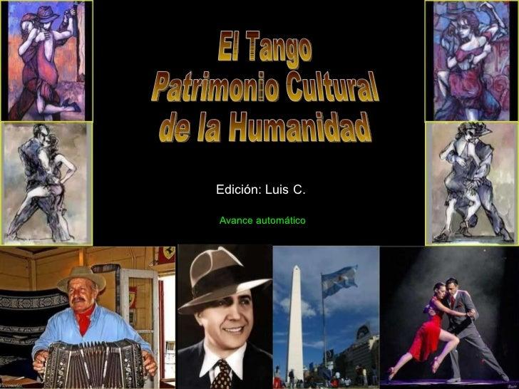 El Tango Patrimonio Cultural de la Humanidad Edición: Luis C. Avance automático