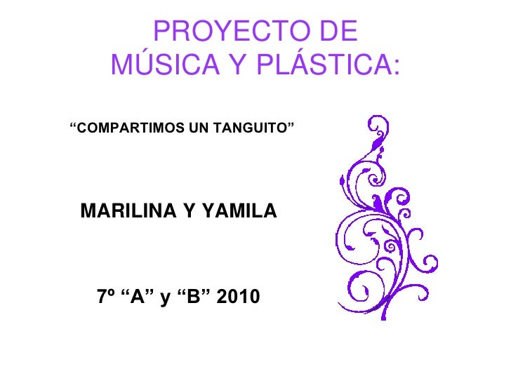 """PROYECTO DE MÚSICA Y PLÁSTICA:<br />          """"COMPARTIMOS UN TANGUITO""""<br />MARILINA Y YAMILA<br />            7º """"A"""" y """"..."""