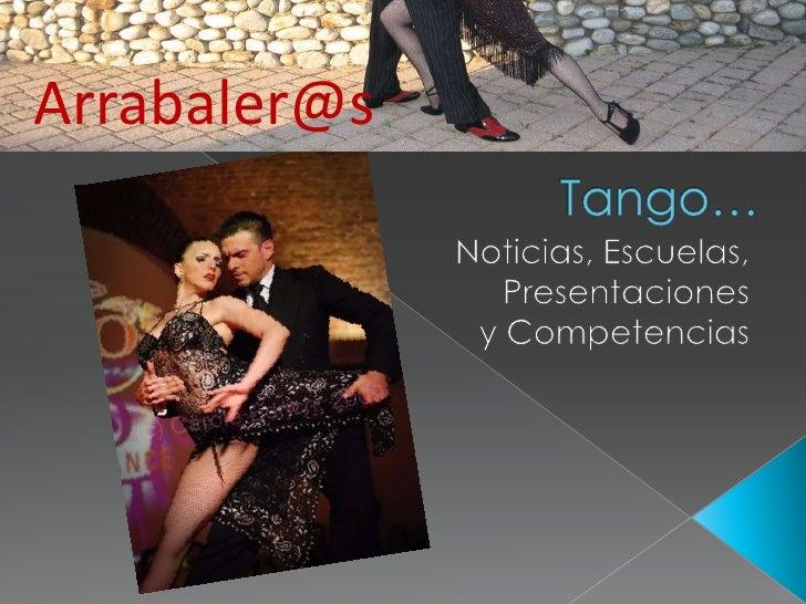 Arrabaler@s<br />Tango…<br />Noticias, Escuelas, <br />Presentaciones <br />y Competencias<br />