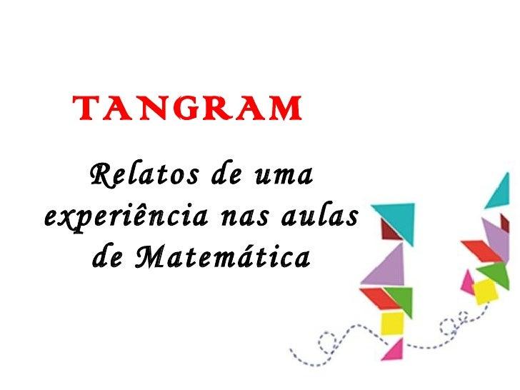 Relatos de uma experiência nas aulas de Matemática TANGRAM