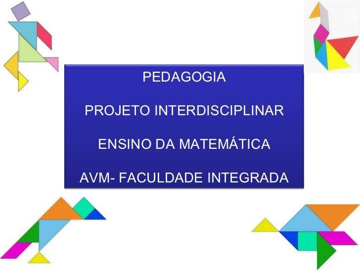 PEDAGOGIA PROJETO INTERDISCIPLINAR ENSINO DA MATEMÁTICA AVM- FACULDADE INTEGRADA