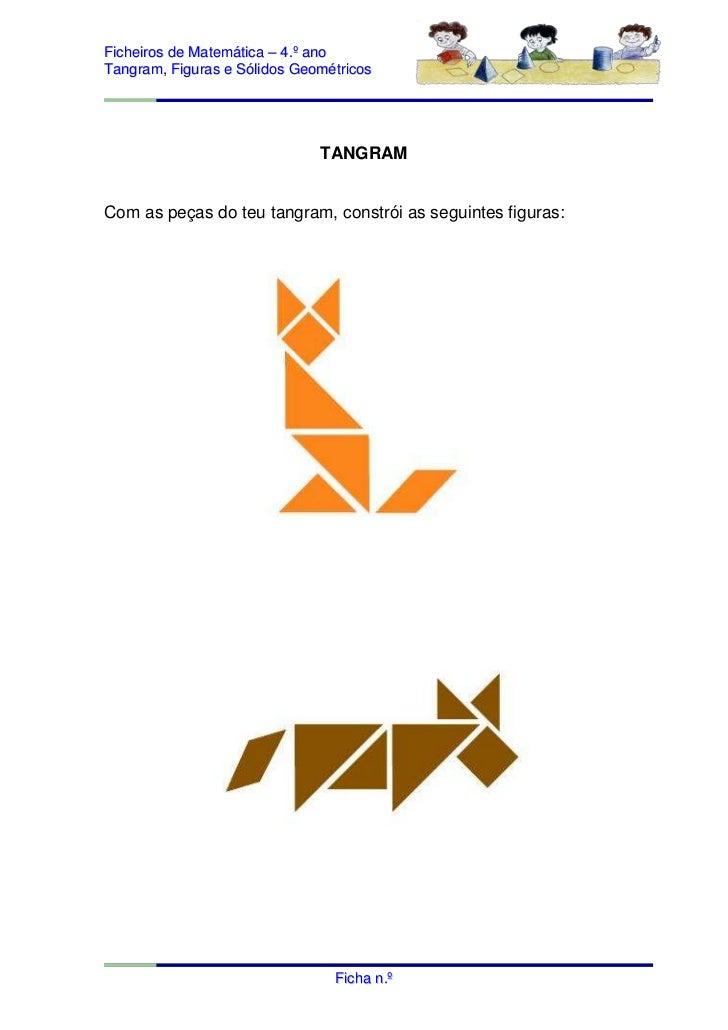 Ficheiros de Matemática – 4.º anoTangram, Figuras e Sólidos Geométricos                              TANGRAMCom as peças d...