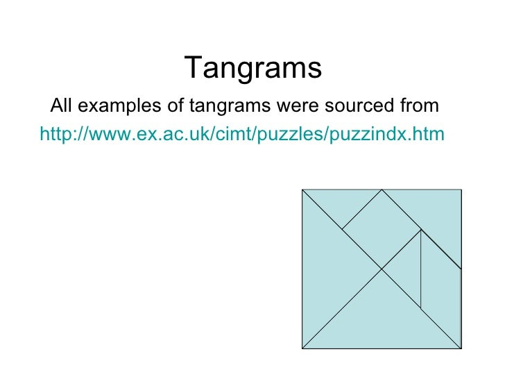 Tangrams All examples of tangrams were sourced from http://www.ex.ac.uk/cimt/puzzles/puzzindx.htm