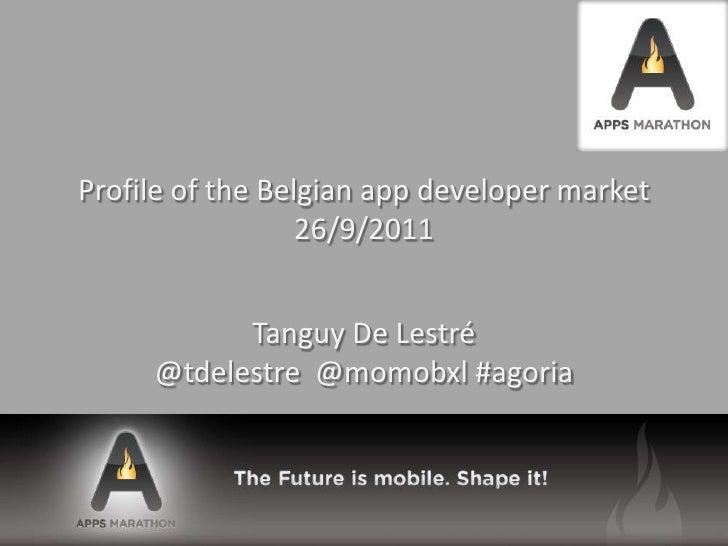 Profile of the Belgian app developer market26/9/2011<br />Tanguy De Lestré@tdelestre  @momobxl #agoria<br />