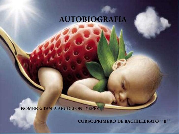 AUTOBIOGRAFIANOMBRE: TANIA APUGLLON YEPEZ                    CURSO:PRIMERO DE BACHILLERATO ´´B´´