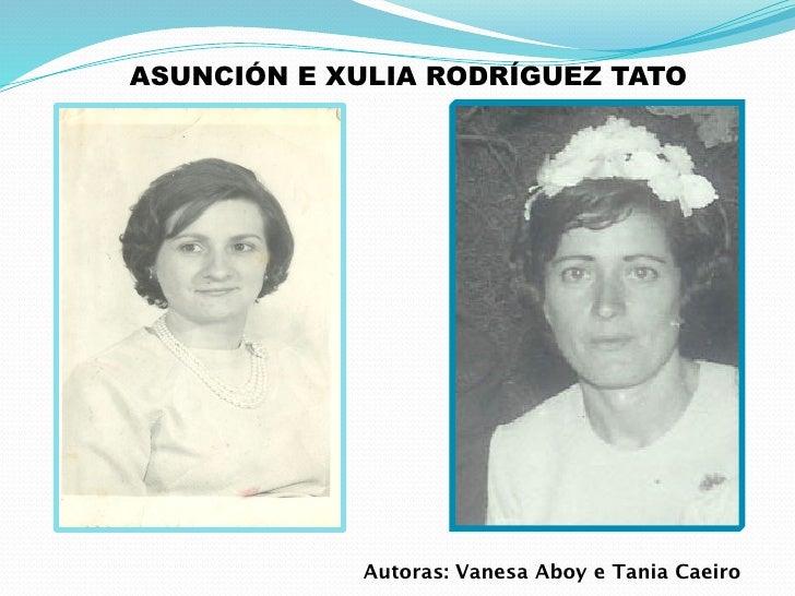 ASUNCIÓN E XULIA RODRÍGUEZ TATO                 Autoras: Vanesa Aboy e Tania Caeiro