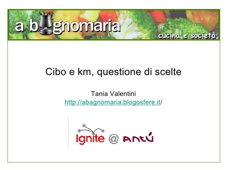 Cibo e km, questione di scelte Tania Valentini http://abagnomaria.blogosfere.it /